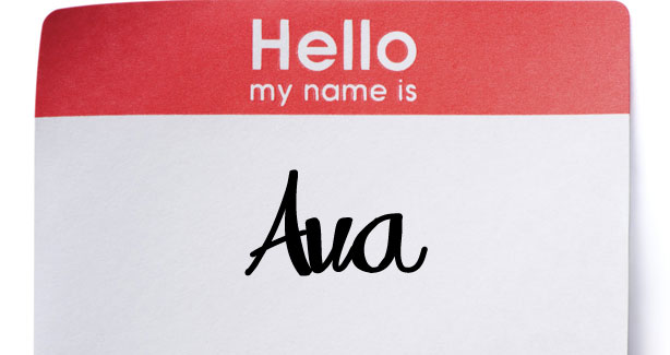 If you were born in the last few years, this will probably say Ava on it...