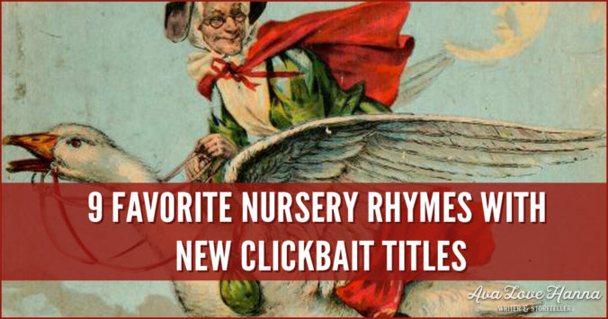 9 Favorite nursery rhymes with new clickbait titles - Ava Love Hanna