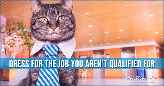 dress for the job you aren't qualified for - Ava Love Hanna letter to a recruiter